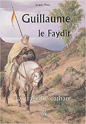 Guillaume, le Faydit : La tragédie cathare