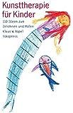 Kunsttherapie für Kinder: 110 Ideen zum Zeichnen und Malen