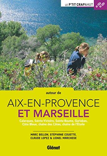 Autour d'Aix-en-Provence et Marseille: Calanques, Sainte-Victoire, Sainte-Baume, Garlaban, Côte Bleue, chaîne des Côtes, chaîne de l'Etoile par Marc Bellon