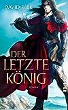 Der letzte König: Roman (Der letzte Krieger, Band 2) von David Falk