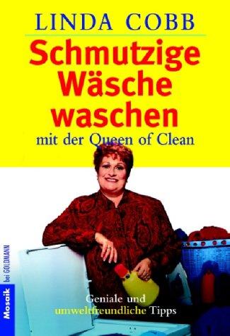 Schmutzige Wäsche waschen mit der Queen of Clean : Geniale und umweltfreundliche Tipps (Schmutzige Wäsche)