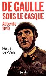 De Gaulle sous le casque. Abbeville 1940