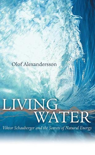 Living Water: Viktor Schauberger and the Secrets of Natural Energy por Olof Alexandersson