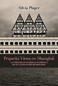 Pequeña Viena en Shanghái: La vida de una familia austríaca en el gueto judío de Hongkou par Silvia Plager