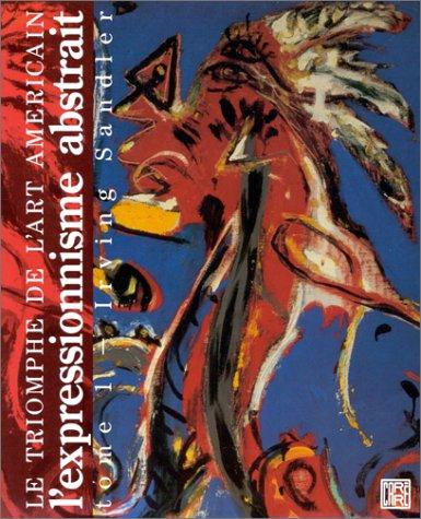 LE TRIOMPHE DE L'ART AMÉRICAIN. Tome 1 : L'Expressionnisme abstrait