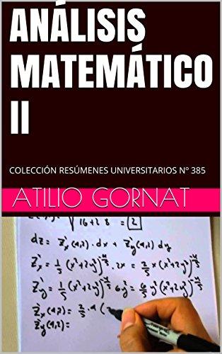 ANÁLISIS MATEMÁTICO II: COLECCIÓN RESÚMENES UNIVERSITARIOS Nº 385 por Atilio Gornat