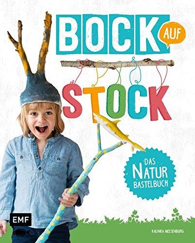 Preisvergleich Produktbild Bock auf Stock - Das Naturbastelbuch