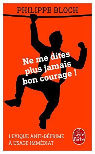 Ne me dites plus jamais bon courage by Philippe Bloch (2015-11-04)