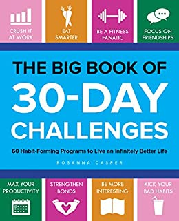 The Big Book of 30-Day Challenges: 60 Habit-Forming Programs to Live an Infinitely Better Life by [Casper, Rosanna]