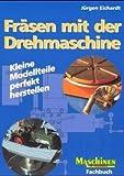 Fräsen mit der Drehmaschine: Kleine Modellteile perfekt herstellen (Fachbuch-Reihe)