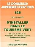 S'installer dans le tourisme vert. Gîte rural, chambre d'hôtes, camping à la ferme..., numéro 126, 2ème édition