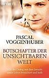 Botschafter der unsichtbaren Welt: Wie der Dialog mit dem Jenseits unser Leben bereichert und heilt - Pascal Voggenhuber