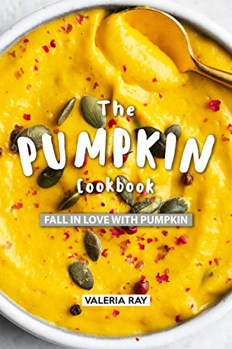 The Pumpkin Cookbook: Fall in Love with Pumpkin (English Edition)