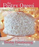 The Pastry Queen Christmas: Big-hearted Holiday Entertaining, Texas Style by Rebecca Rather (2007-10-31)