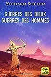 Guerres des dieux guerres des hommes - Les origines de l'humanité et des dieux qui détruisirent la 1re civilisation