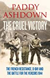 The Cruel Victory: The French Resistance, D-Day and the Battle for the Vercors 1944 (English Edition)