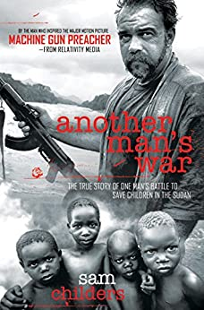Another Man's War: The True Story of One Man's Battle to Save Children in the Sudan by [Childers, Sam]