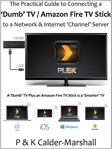 The Practical Guide to Connecting a 'Dumb' TV / Amazon Fire TV Stick to a Network & Internet 'channel' Server (English Edition) -