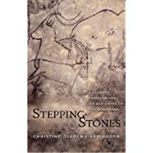 Stepping-Stones: A Journey through the Ice Age Caves of the Dordogne (English Edition)