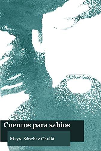 Cuentos para sabios por Mayte Sánchez Chuliá