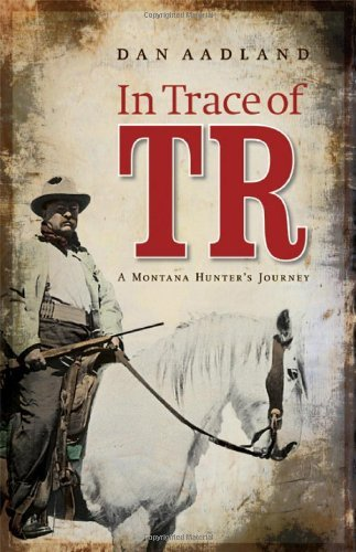 In Trace of TR: A Montana Hunter's Journey (English Edition)