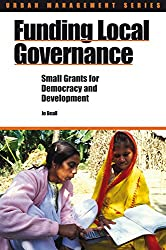 Funding Local Governance: Small Grants for Democracy and Development (Urban Management)