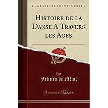 Histoire de la Danse a Travers Les Ages (Classic Reprint)