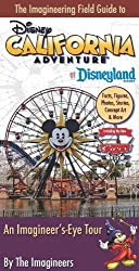 The Imagineering Field Guide to Disney California Adventure at Disneyland Resort: An Imagineer's-Eye Tour: Facts, Figures, Photos, Stories, Concept ... New Cars Land! (An Imagineering Field Guide) by The Imagineers (2014-03-25)
