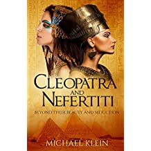 Cleopatra and Nefertiti: Beyond Their Beauty and Seduction (English Edition)