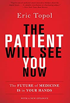 The Patient Will See You Now: The Future Of Medicine Is In Your Hands por Eric Topol epub