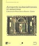 Antiquités paléochrétiennes et byzantines, IIIe-XIVe siècles - Collections du Musée d'art et d'histoire, Genève