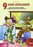 Nove volte intelligenti. Favole, giochi e attività per sviluppare le intelligenze multiple nella scuola dell'infanzia