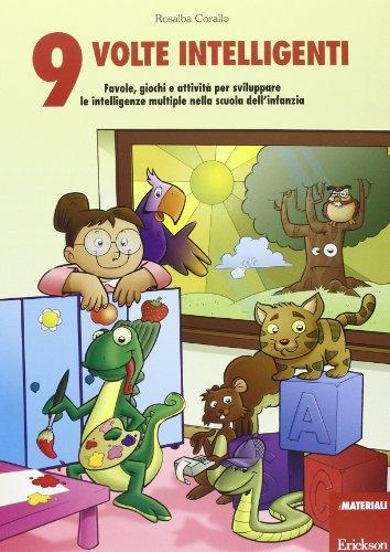 Nove volte intelligenti. Favole, giochi e attivit per sviluppare le intelligenze multiple nella scuola dell'infanzia