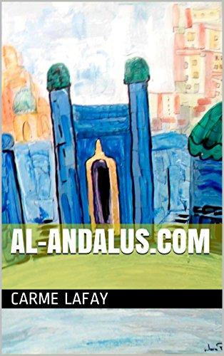 AL-ANDALUS.COM: Juega a vivir en el siglo X (LAFAY EBOOKS nº 4) por CARME LAFAY