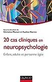20 cas cliniques en neuropsychologie - Enfant, adulte, personne âgée