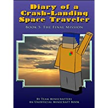 Diary of a Crash-Landing Space Traveler Book 5: The Final Mission, An Unofficial Minecraft Book (Minecraft Inspired Adventure Series) (English Edition)