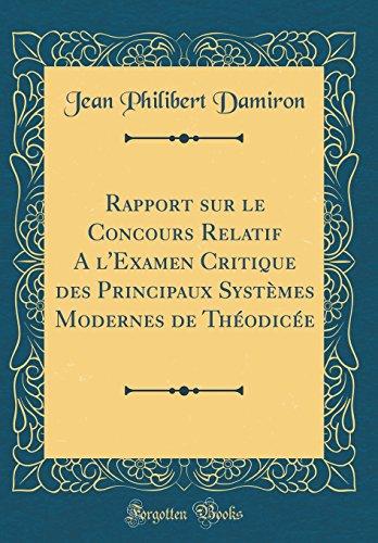 Rapport Sur Le Concours Relatif A L'Examen Critique Des Principaux Systemes Modernes de Theodicee (Classic Reprint)