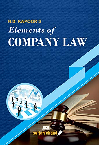 N.D. Kapoor's Elements of Company Law: for B.Com, LLB, CA, CS, CMA, M.Com, MBA and other Commerce Courses (English Edition)