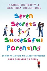 Seven Secrets Of Successful Parenting: Or How to Achieve the Almost Impossible