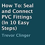 How to Seal and Connect PVC Fittings in 10 Easy Steps