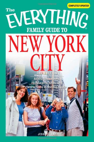 The Everything Family Guide to New York City: All the best hotels, restaurants, sites, and attractions in the Big Apple