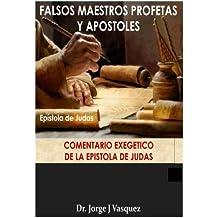 Falsos Maestros Profetas y Apostoles: Comentario Exegetico de la Epistola de Judas
