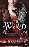 Anges déchus, Tome 2 : Addiction de J-R Ward,Marianne Feraud (Traduction) ( 24 janvier 2013 )