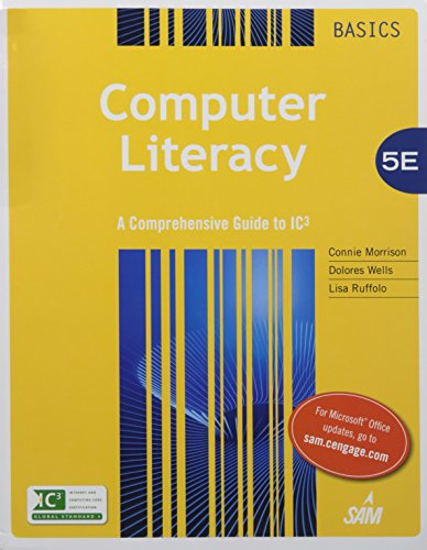 Computer Literacy Basics + Lms Integrated for Sam 2013 Assessment, Training, and Projects With Mindtap Reader: A Comprehensive Guide to Ic3 por Connie Morrison