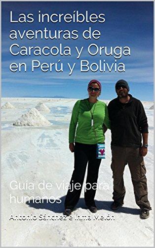 Caracola y Oruga en Perú y Bolivia: Guía de viaje para humanos (Las increíbles aventuras de Caracola y Oruga nº 1) (Spanish Edition)