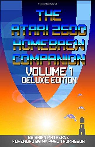 The Atari 2600 Homebrew Companion: Volume 1 Deluxe Edition: 34 Atari 2600 Homebrew Video Games por Brian Matherne
