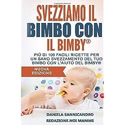 Svezziamo il bimbo con il Bimby Nuova Edizione: Con guida allo svezzamento della Pediatra Daniela Sannicandro