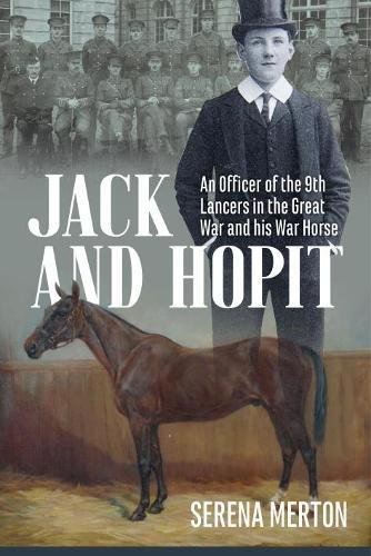 Jack and Hopit, Comrades in Arms: An Officer of the 9th Lancers in the Great War and his War Horse