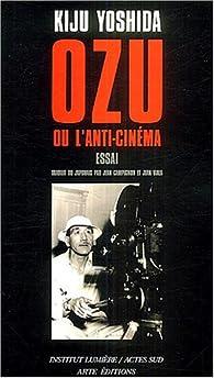 Ozu ou l'anti-cinéma par Kiju Yoshida