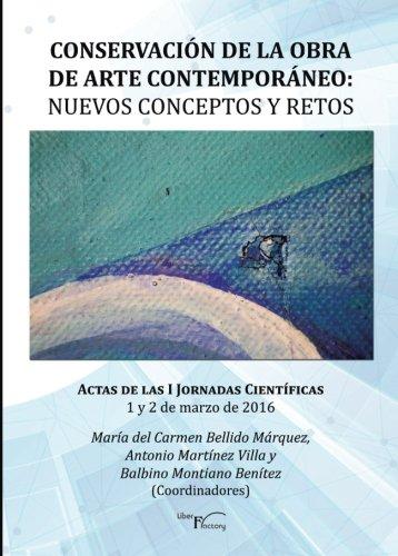 Conservación de la obra de arte contemporáneo - Nuevos conceptos y retos (Las artes)